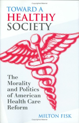 Download Toward a Healthy Society: The Morality and Politics of American Health Care Reform pdf epub