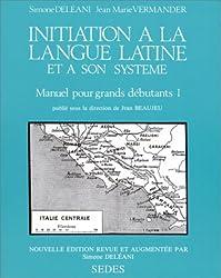 Initiation à la langue latine et à son système : Tome 1, Manuel pour grands débutants
