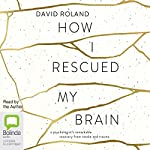 How I Rescued My Brain | David Roland