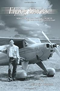Flying Stories HOW I CAME TO BE A PILOT AND ENGINEER AND WHAT HAPPENED AFTER THAT by Marvin Arnold (2007-03-19)