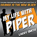 My Life with Piper: From Big House to Small Screen Audiobook by Larry Smith Narrated by Larry Smith