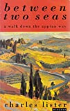 img - for Between Two Seas: Walk Down the Appian Way book / textbook / text book