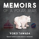 Memoirs of a Polar Bear | Yoko Tawada,Susan Bernofsky