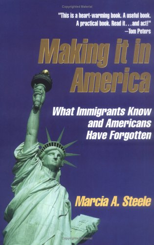 Making It In America -  What Immigrants Know and Americans Have Forgotten