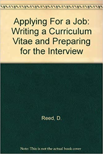 Applying For a Job: Writing a Curriculum Vitae and Preparing for the Interview