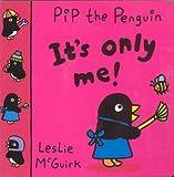 Pip Penguin: It's Only Me! (Pip the Penguin)