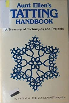 Aunt Ellen's Tatting Handbook: A Treasury of Techniques and Projects