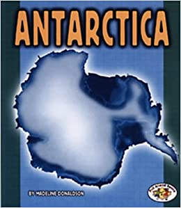 Antarctica (Pull Ahead Books-Continents) Madeline Donaldson