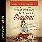 Raising an Original: Parenting Each Child According to their Unique God-Given Temperament | Julie Lyles Carr