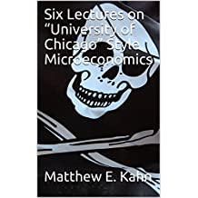 "Six Lectures on ""University of Chicago"" Style Microeconomics"