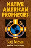 Native American Prophecies : History, Wisdom and Startling Predictions, Peterson, Scott and Peterson, 1557787484