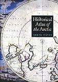 Historical Atlas of the Arctic, Derek Hayes, 0295983582
