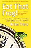 Eat That Frog!: 21 Great Ways to Stop Procrastinating and Get More Done in Less Time, Brian Tracy, 1576754227
