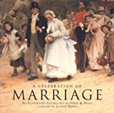 img - for A Celebration of Marriage: An Illustrated Anthology of Verse & Prose by Rippin, Joanne (2005) Paperback book / textbook / text book