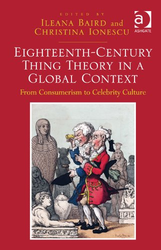 Download Eighteenth-Century Thing Theory in a Global Context: From Consumerism to Celebrity Culture Pdf