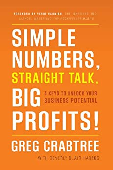 Simple Numbers, Straight Talk, Big Profits!: 4 Keys to Unlock Your Business Potential by [Crabtree, Greg]