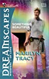 Something Beautiful, Brian S. Tracy, 0373511736