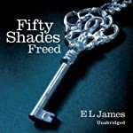 Fifty Shades Freed: Book Three of the Fifty Shades Trilogy | E. L. James