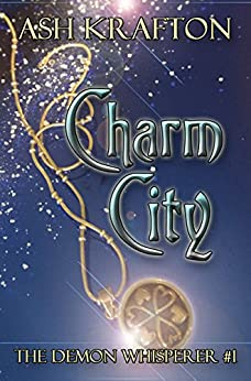 Charm City (The Demon Whisperer Book 1) by [Krafton, Ash]