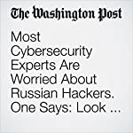 Most Cybersecurity Experts Are Worried About Russian Hackers. One Says: Look, a Squirrel! | Cleve R. Wootson Jr.