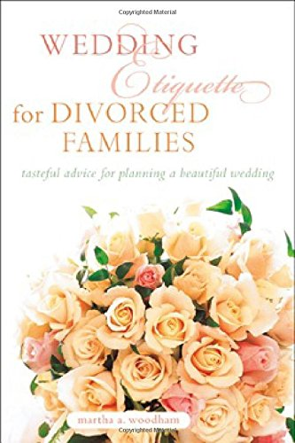 Wedding Etiquette for Divorced Families : Tasteful Advice for Planning a Beautiful Wedding