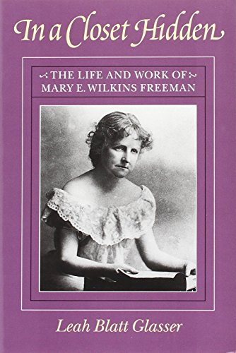 In a Closet Hidden: The Life and Work of Mary E. Wilkins Freeman