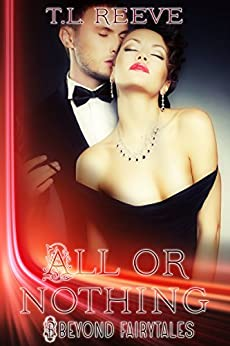 All or Nothing (Beyond Fairytales) by [Reeve, T.L.]
