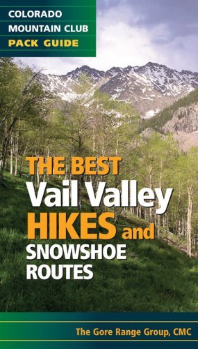 The Best Vail Valley Hikes and Snowshoe Routes (Colorado Mountain Club Pack Guide) (Best Hikes) by Colorado Mountain Club Gore Range Group (2011-07-15)