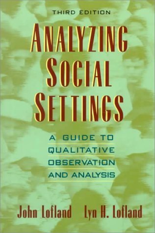Analyzing Social Settings: A Guide to Qualitative Observation and Analysis (Sociology)