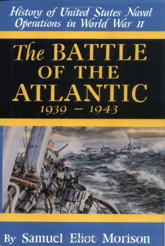 The Battle of the Atlantic: September, 1939-May, 1943 (History of United States Naval Operations in World War II, Vol. - Operations Us Naval