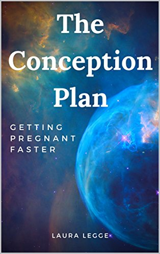 B.E.S.T The Conception Plan: Getting Pregnant Faster<br />KINDLE