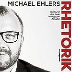 Rhetorik: Die Kunst der Rede im digitalen Zeitalter | Michael Ehlers