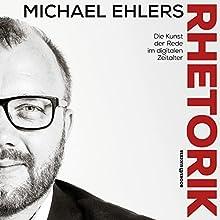 Rhetorik: Die Kunst der Rede im digitalen Zeitalter Hörbuch von Michael Ehlers Gesprochen von: Michael Ehlers, Pia Bussinger