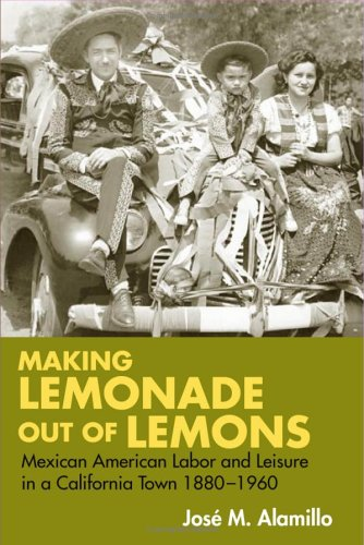 Making Lemonade out of Lemons: Mexican American Labor and Leisure in a California Town 1880-1960 (Statue of Liberty- Ell
