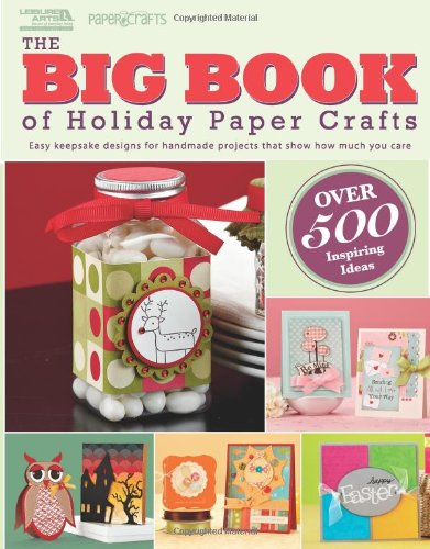 The Big Book of Holiday Paper Crafts (Leisure Arts #5558): The Big Book of Holiday Paper Crafts (Halloween Paper Crafts Ideas)