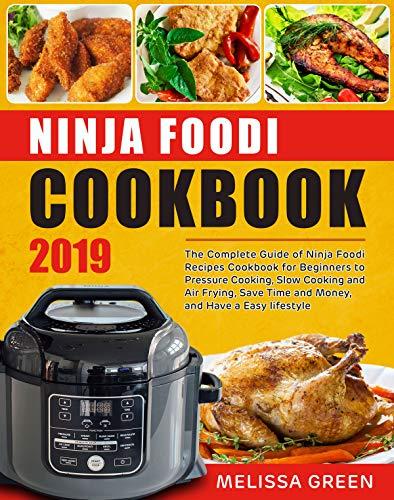 Ninja Foodi Cookbook 2019: The Complete Guide of Ninja Foodi Recipes Cookbook for Beginners to Pressure Cooking