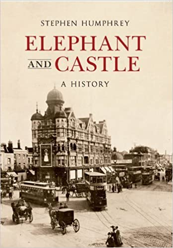 The Elephant & Castle: A History by Stephen Humphrey (2013-07-18)