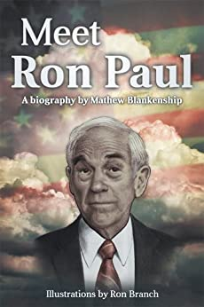Meet Ron Paul : A Biography by Mathew Blankenship by [Mat Blankenship]