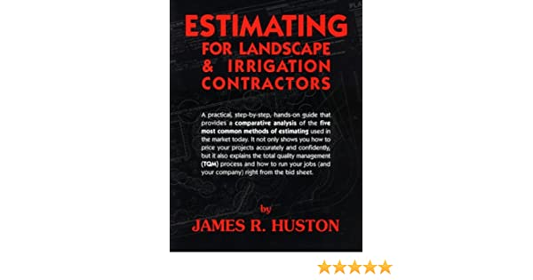 Estimating for Landscape and Irrigation Contractors: James R. Huston:  9780962852121: Amazon.com: Books - Estimating For Landscape And Irrigation Contractors: James R. Huston