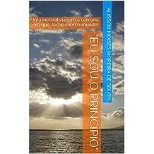 EU SOU O PRINCÍPIO: Uma incrível viagem à semana em que Jesus criou o mundo! (Portuguese Edition)