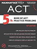 5 lb. Book of ACT Practice Problems (Manhattan Prep 5 lb Series)