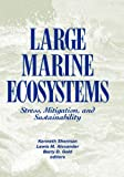 Large Marine Ecosystems : Stress, Mitigation and Sustainability, Sherman, Kenneth and Alexander, Lewis M., 087168506X