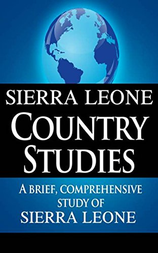 SIERRA LEONE Country Studies: A brief, comprehensive study of Sierra Leone