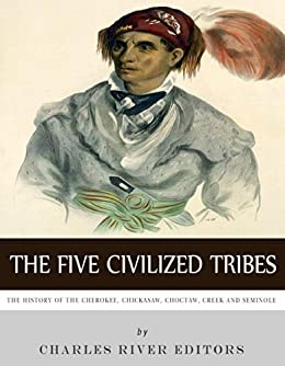 The Five Civilized Tribes The History Of The Cherokee Chickasaw Choctaw Creek