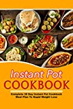 Instant Pot Cookbook: Complete 30 Day Instant Pot Cookbook Meal Plan To Rapid Weight Loss (30 Day Meal Plan, Rapid Weight Loss, Cookbook for Weight Loss, Instant Pot, Weight Loss, Healthy)