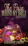 img - for The Pain Behind My Smile: Unveiling My Mask book / textbook / text book
