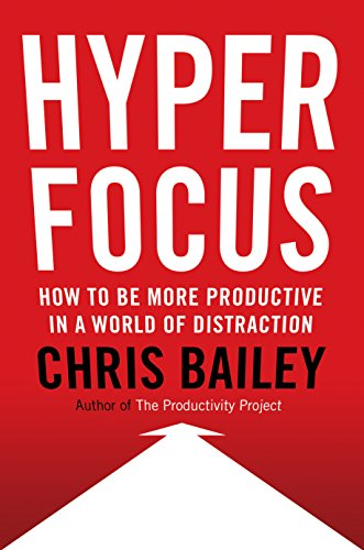 How to Be More Productive in a World of Distraction by [Bailey, Chris]