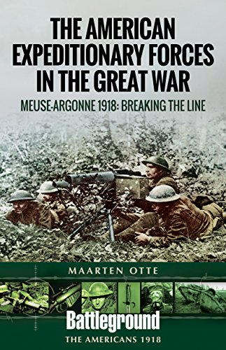 (American Expeditionary Forces in the Great War: The Meuse Argonne 1918: Breaking the Line (Battleground Books: WWI))