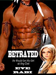 BETRAYED - He'd Get his Girl at Any Cost