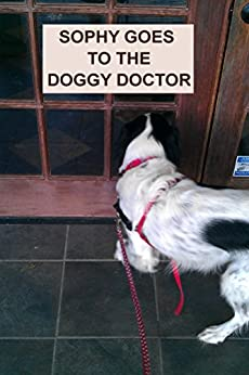 Sophy Goes To The Doggy Doctor (Sophy Books Book 3) by [Kihlstrom, April]